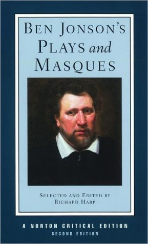Ben Jonson's Plays and Masques (Norton Critical Editions Series) book written by Ben Jonson