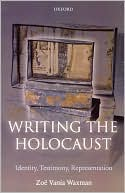 Writing the Holocaust: Identity, Testimony, Representation book written by Zoe Vania Waxman