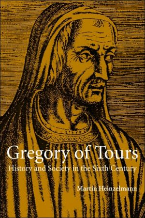 Gregory of Tours: History and Society in the Sixth Century book written by Martin Heinzelmann