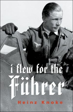 I Flew for the Fuhrer book written by Heinz Knoke