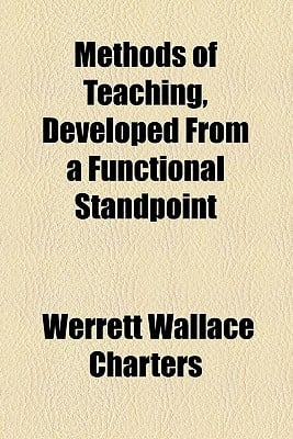 Methods of Teaching, Developed from a Functional Standpoint book written by Charters, Werrett Wallace