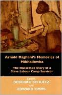 Arnold Daghani's Slave Labour Camp Diary book written by Deborah Schultz