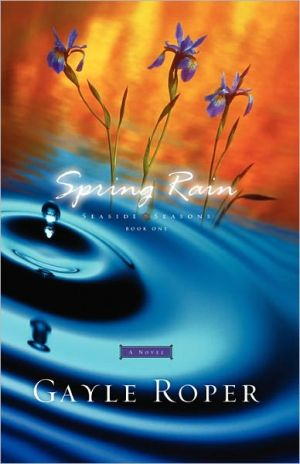 Spring Rain (Seaside Seasons Series #1), Vol. 1 book written by Gayle Roper