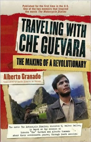 Travelling with Che Guevara: The Making of a Revolutionary book written by Alberto Granado