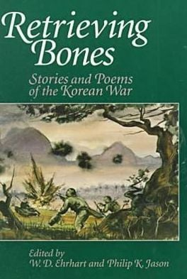 Retrieving Bones: Stories and Poems of the Korean War written by W. D. Ehrhart