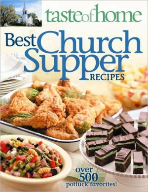 Taste of Home Best Church Suppers Over 600 Potluck Favorites!: Over 600 Potluck Favorites! book written by Taste of Home