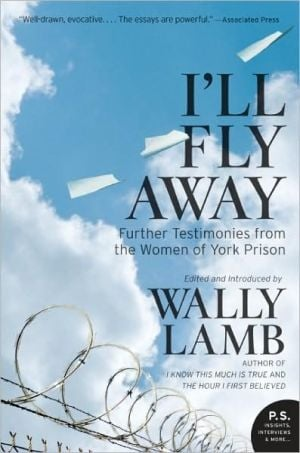 I'll Fly Away: Further Testimonies from the Women of York Prison written by Wally Lamb