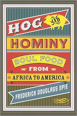 Hog and Hominy: Soul Food from Africa to America book written by Frederick Douglass Opie