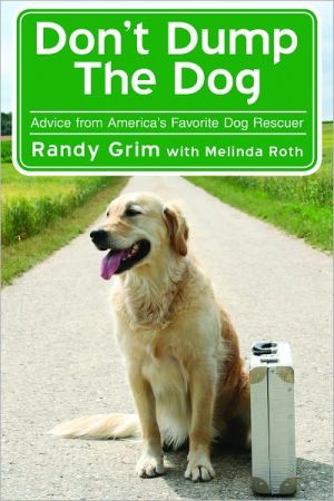 Don't Dump the Dog: Outrageous Stories and Simple Solutions to Your Worst Dog Behavior Problems written by Randy Grim