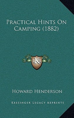 Practical Hints on Camping (1882) written by Henderson, Howard
