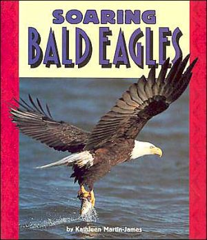 Soaring Bald Eagles book written by Kathleen Martin-James