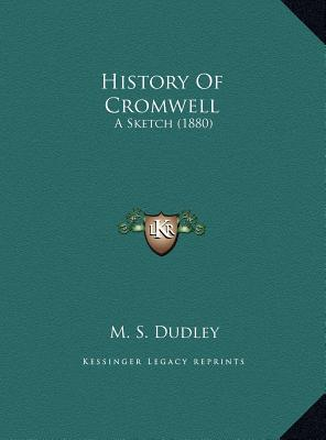 History of Cromwell: A Sketch (1880) book written by Dudley, M. S.