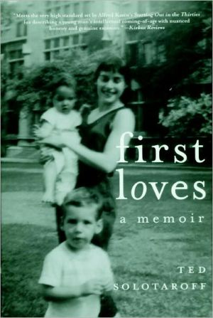 First Loves: A Memoir book written by Ted Solotaroff