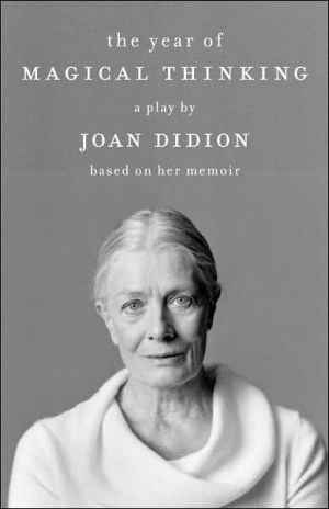 The Year of Magical Thinking: The Play book written by Joan Didion