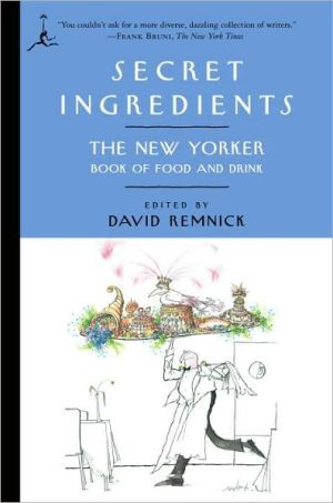Secret Ingredients: The New Yorker Book of Food and Drink book written by David Remnick