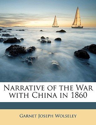 Narrative of the War with China in 1860 book written by Wolseley, Garnet Joseph