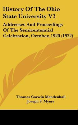 History Of The Ohio State University V3: Addresses And Proceedings Of The Semicentennial Cel... written by Thomas Corwin Mendenhall