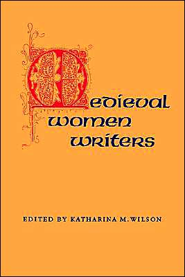 Medieval Women Writers book written by Katharina M. Wilson