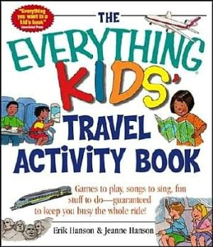 The Everything Kids' Travel Activity Book: Games to Play, Songs to Sing, Fun Stuff to Do - Guaranteed to Keep You Busy the Whole Ride! book written by Erik A. Hanson