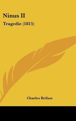 Ninus II: Tragedie (1815) written by Brifaut, Charles