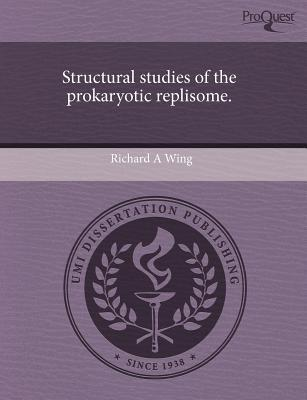 Structural Studies of the Prokaryotic Replisome. written by Richard A. Wing