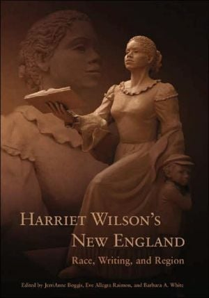 Harriet Wilson's New England: Race, Writing, and Region book written by JerriAnne Boggis