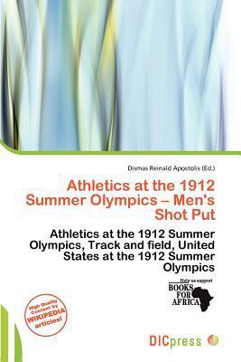 Athletics at the 1912 Summer Olympics - Men's Shot Put written by Dismas Reinald Apostolis