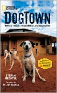 DogTown: Tales of Rescue, Rehabilitation, and Redemption book written by Stefan Bechtel