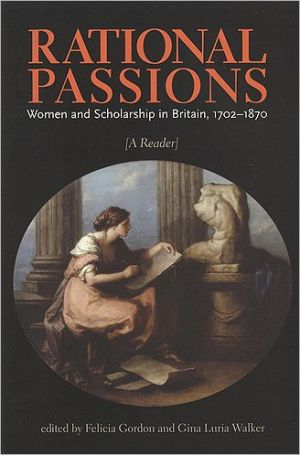 Rational Passions: Women and Scholarship in Britain, 1702-1870 written by Felicia Gordon