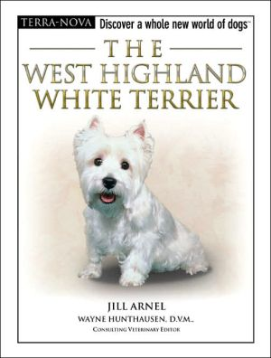 The West Highland White Terrier: Discover a Whole New World of Dogs book written by Jill Arnel