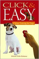 Click and Easy: Clicker Training for Dogs book written by Miriam Fields-Babineau