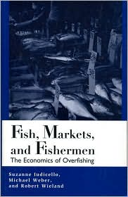 Fish Markets and Fishermen: The Economics of Overfishing book written by Suzanne Iudicello