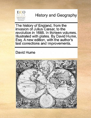 The History of England, from the Invasion of Julius Caesar, to the Revolution in 1688. in Thirteen Volumes. Illustrated with Plates. by David Hume, Es book written by Hume, David