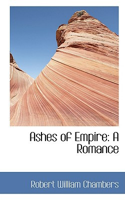 Ashes of Empire: A Romance book written by Chambers, Robert William