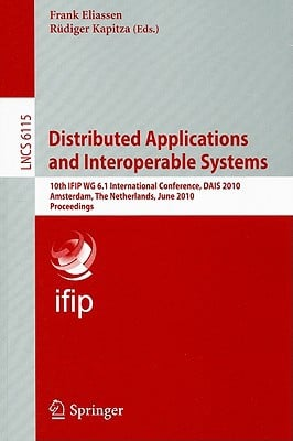 Distributed Applications and Interoperable Systems: 10th IFIP WG 6.1 International Conference, DAIS 2010 Amsterdam, The Netherlands, June 7-9, 2010 Pr written by Eliassen, Frank , Kapitza, Rudiger