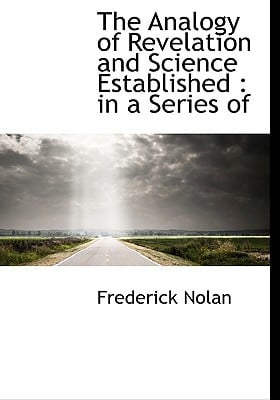 The Analogy of Revelation and Science Established: in a Series of book written by Frederick Nolan