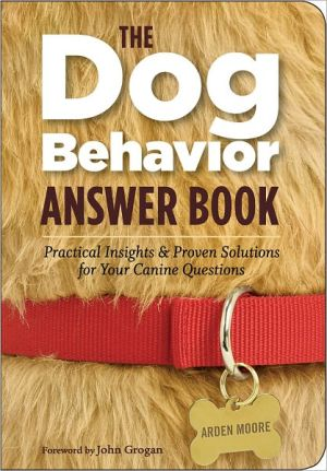 The Dog Behavior Answer Book book written by Arden Moore