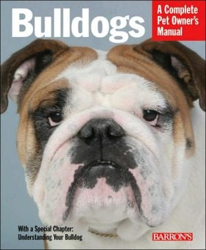 Bulldogs: Everything about Health, Behavior, Feeding, and Care book written by Phil Maggitti