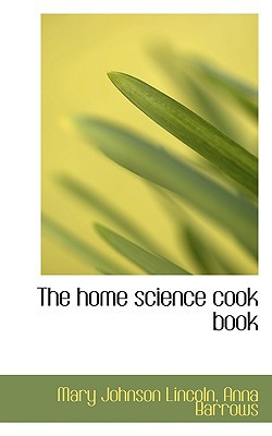 The home science cook book book written by Mary Johnson Lincoln, Anna Barrows