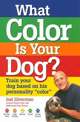 "What Color Is Your Dog?: Train Your Dog Based on His Personality ""Color"" (Kennel Club Books) book written by Joel Silverman"