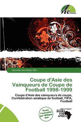 Coupe D'Asie Des Vainqueurs de Coupe de Football 1998-1999 written by Columba Sara Evelyn