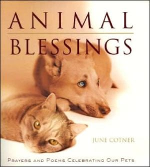 Animal Blessings: Prayers and Poems Celebrating Our Pets book written by June Cotner