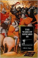 The Wars of Edward III: Sources and Interpretations book written by Clifford J. Rogers