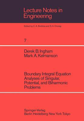 Boundary Integral Equation Analysis of Singular, Potential, and Biharmonic Problems written by Ingham, D. B. , Kelmanson, M. A.