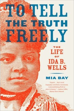 To Tell the Truth Freely: The Life of Ida B. Wells book written by Mia Bay