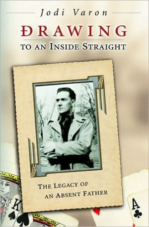 Drawing to an Inside Straight: The Legacy of an Absent Father book written by Jodi Varon