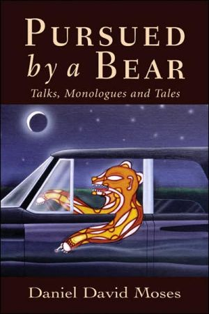 Pursued by a Bear: Talks, Monologues and Tales book written by Daniel David Moses