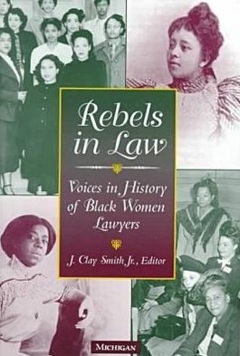 Rebels in Law: Voices in History of Black Women Lawyers book written by J. Clay Smith Jr.