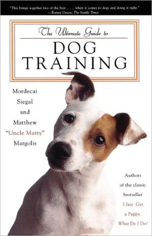 The Ultimate Guide to Dog Training book written by Mordecai Siegal