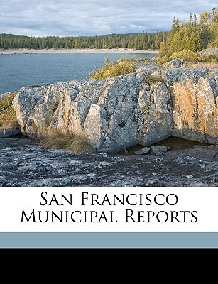 San Francisco Municipal Reports book written by Francisco, San , San Francisco (Calif ). Board of Supervi